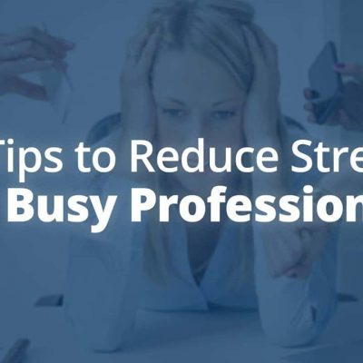 9 Stress Reducing Tips for Busy Professionals | Jack Canfield